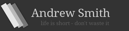 Andrew Smith: life is short - don't waste it